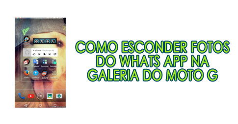 Como esconder fotos do Whats App na galeria do Moto G